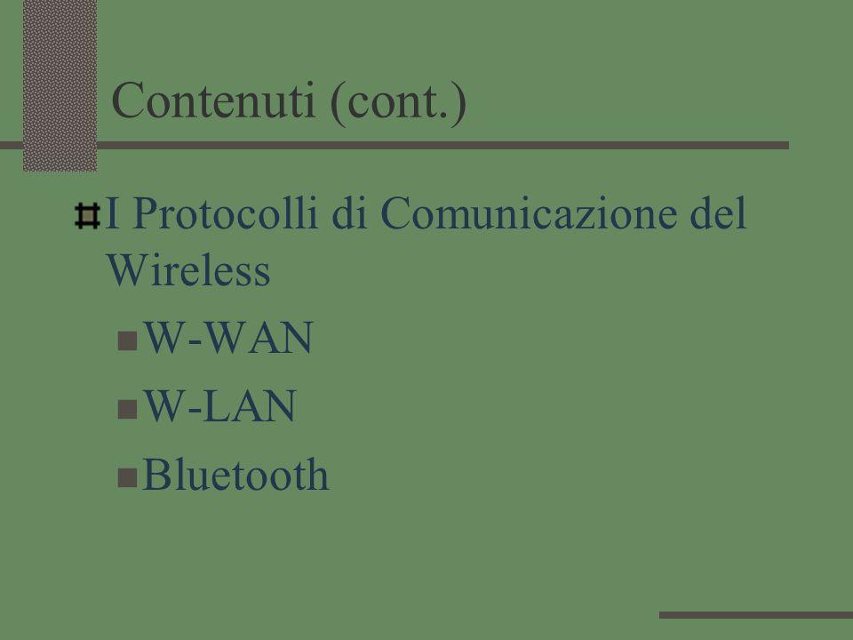 Contenuti (cont.) I Protocolli di Comunicazione del Wireless W-WAN W-LAN Bluetooth