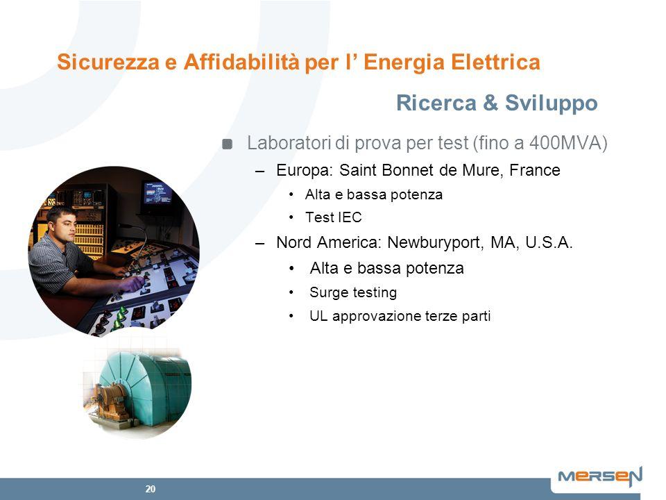 20 Laboratori di prova per test (fino a 400MVA) –Europa: Saint Bonnet de Mure, France Alta e bassa potenza Test IEC –Nord America: Newburyport, MA, U.