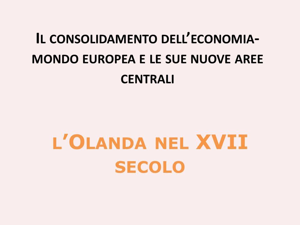 I L CONSOLIDAMENTO DELL ECONOMIA - MONDO EUROPEA E LE SUE NUOVE AREE CENTRALI L O LANDA NEL XVII SECOLO
