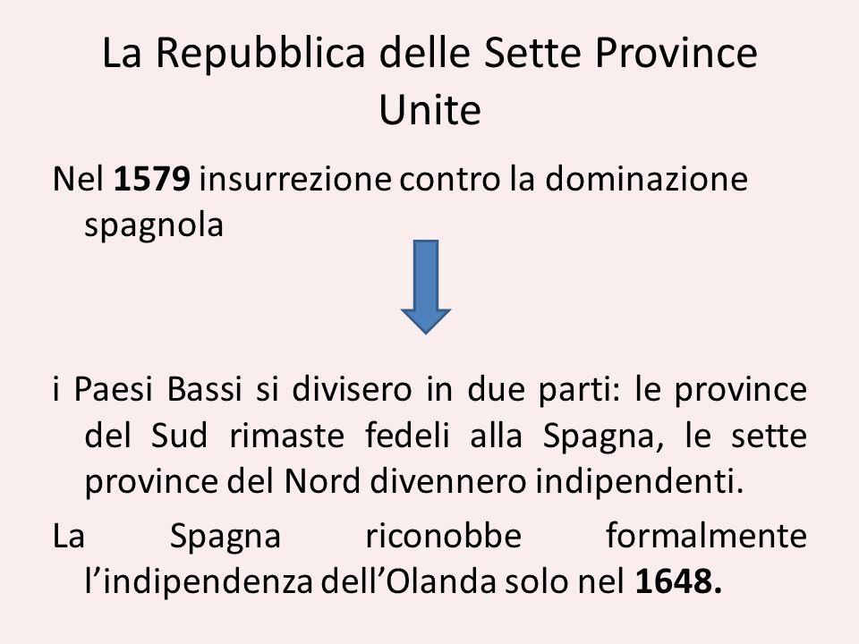 La Repubblica delle Sette Province Unite Nel 1579 insurrezione contro la dominazione spagnola i Paesi Bassi si divisero in due parti: le province del