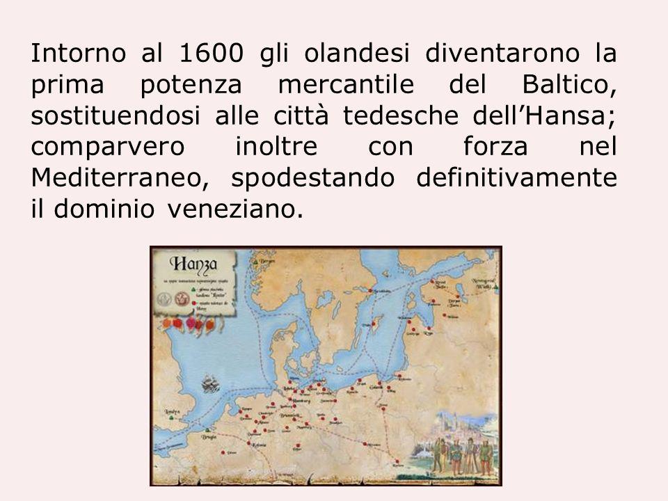 Intorno al 1600 gli olandesi diventarono la prima potenza mercantile del Baltico, sostituendosi alle città tedesche dellHansa; comparvero inoltre con