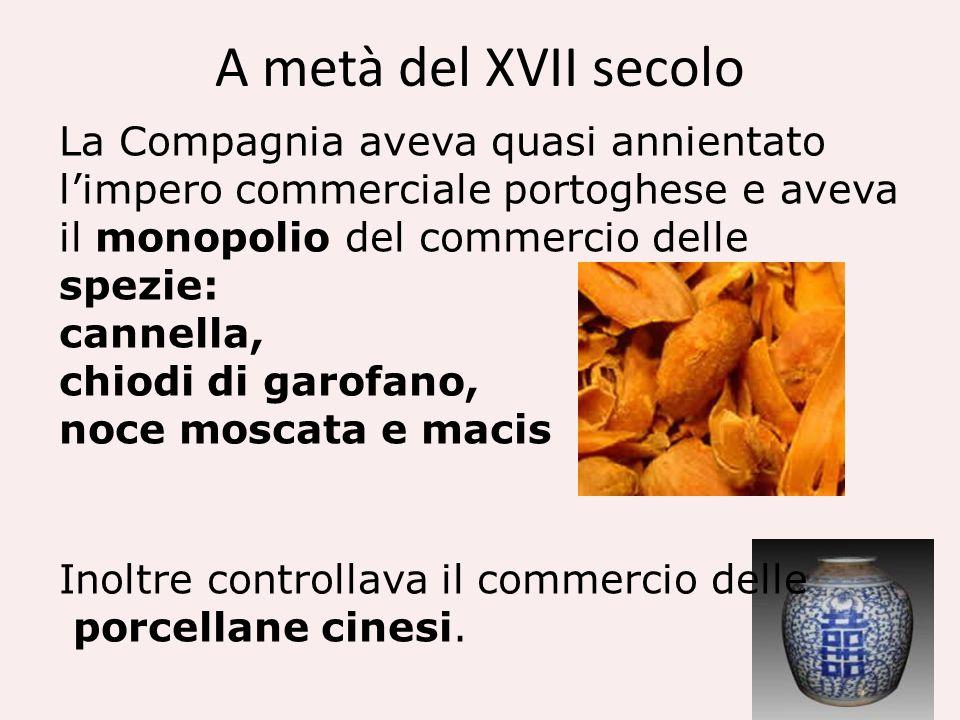 A metà del XVII secolo La Compagnia aveva quasi annientato limpero commerciale portoghese e aveva il monopolio del commercio delle spezie: cannella, c
