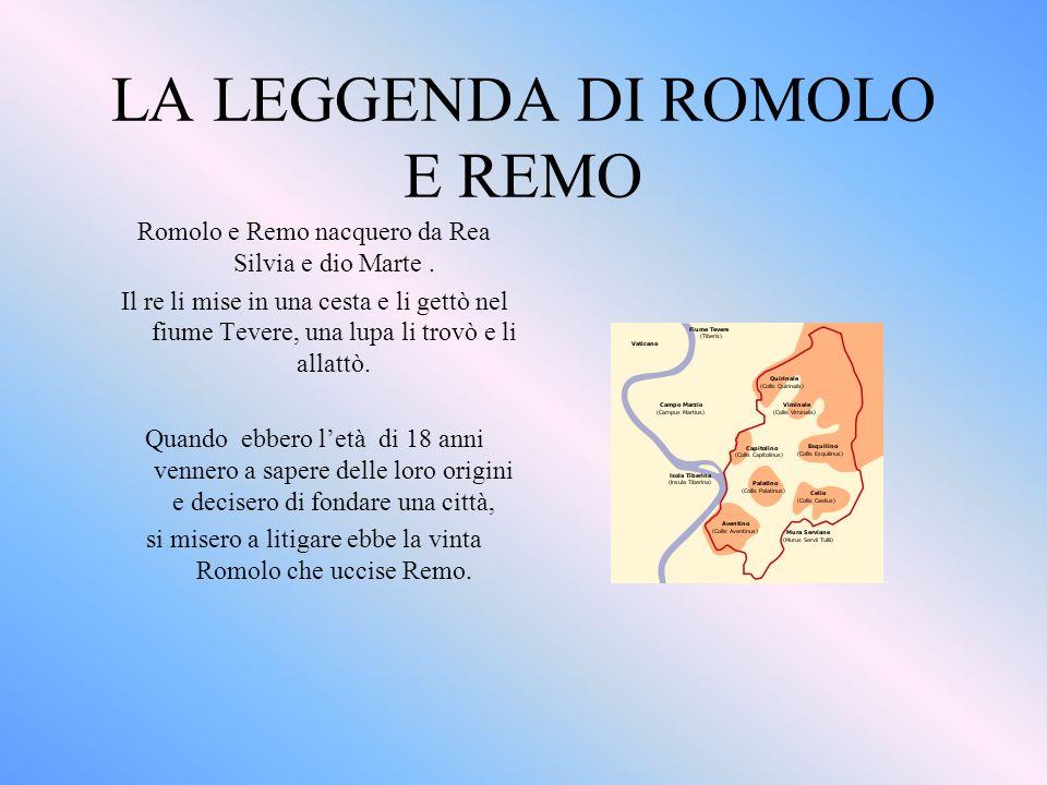 LA LEGGENDA DI ROMOLO E REMO Romolo e Remo nacquero da Rea Silvia e dio Marte.
