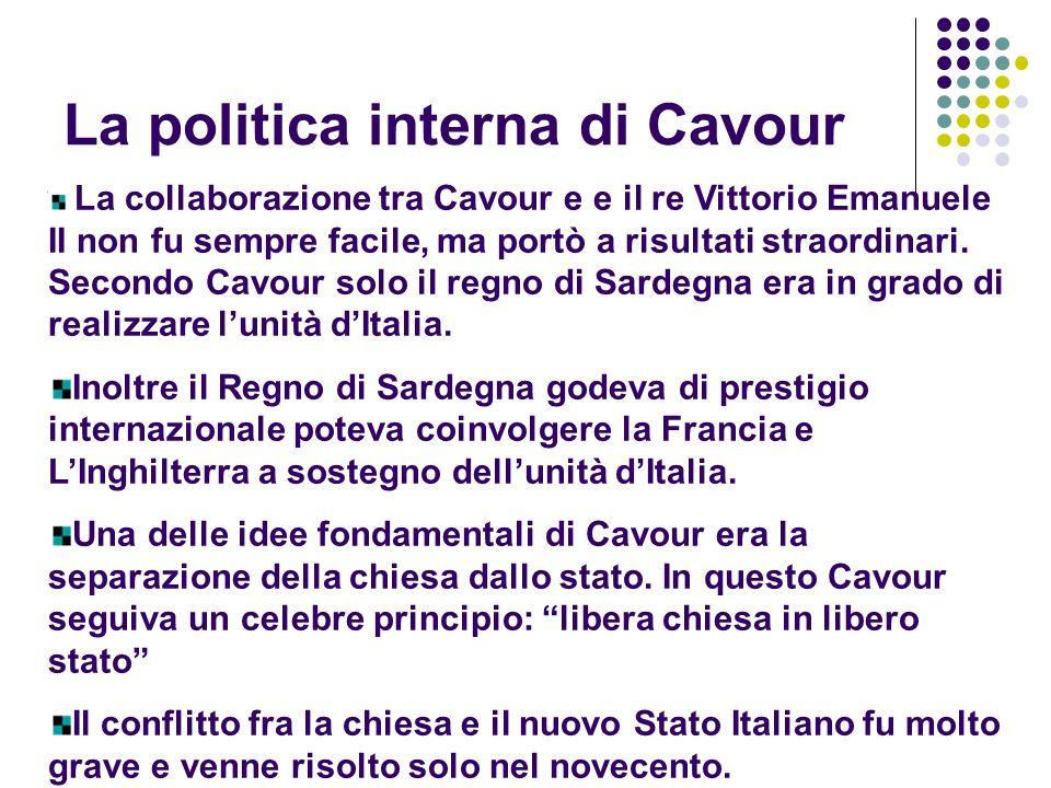 La politica interna di Cavour La collaborazione tra Cavour e e il re Vittorio Emanuele II non fu sempre facile, ma portò a risultati straordinari. Sec