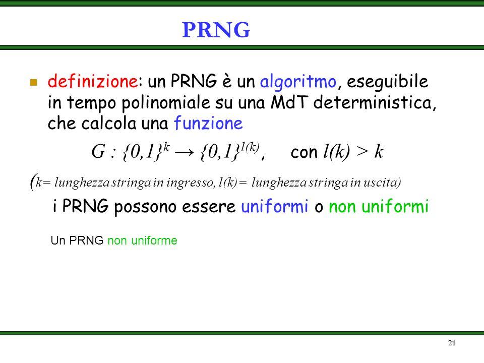 20 indistinguibile significa che nessun algoritmo eseguibile in tempo polinomiale su una Macchina di Turing(MdT) probabilistica sa decidere se la sequ