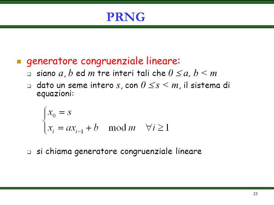 21 definizione: un PRNG è un algoritmo, eseguibile in tempo polinomiale su una MdT deterministica, che calcola una funzione G : {0,1} k {0,1} l(k), co