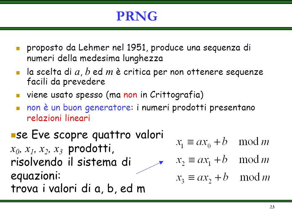 22 generatore congruenziale lineare: siano a, b ed m tre interi tali che 0 a, b < m dato un seme intero s, con 0 s < m, il sistema di equazioni: si ch
