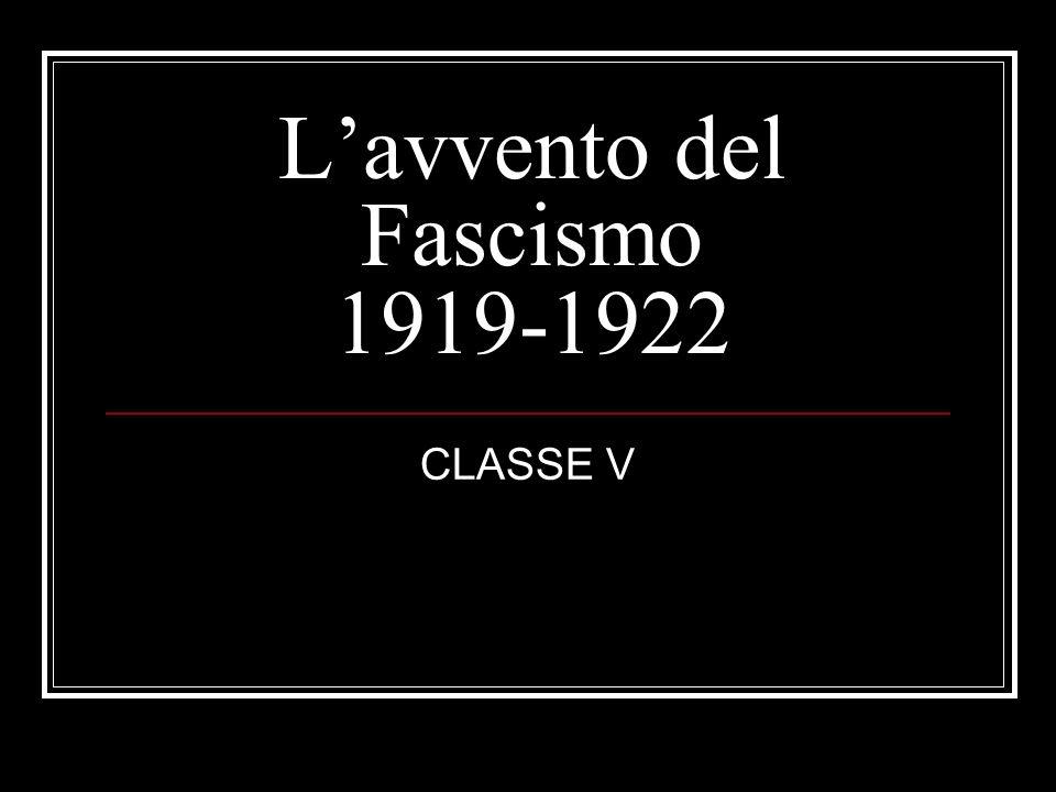 Lavvento del Fascismo 1919-1922 CLASSE V