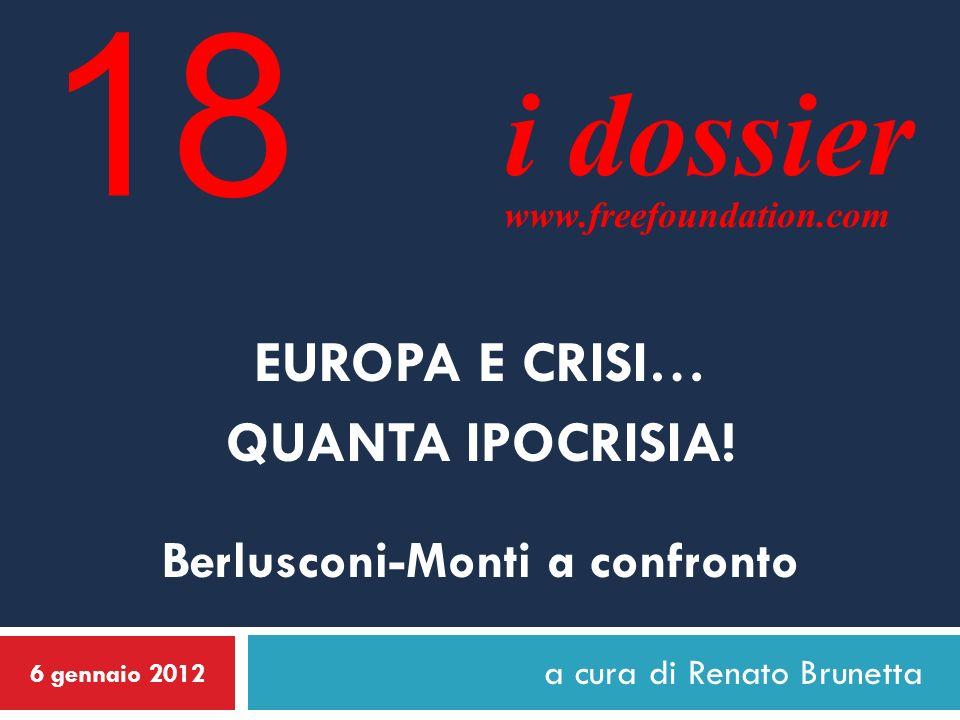 a cura di Renato Brunetta 6 gennaio 2012 EUROPA E CRISI… QUANTA IPOCRISIA! Berlusconi-Monti a confronto i dossier www.freefoundation.com 18