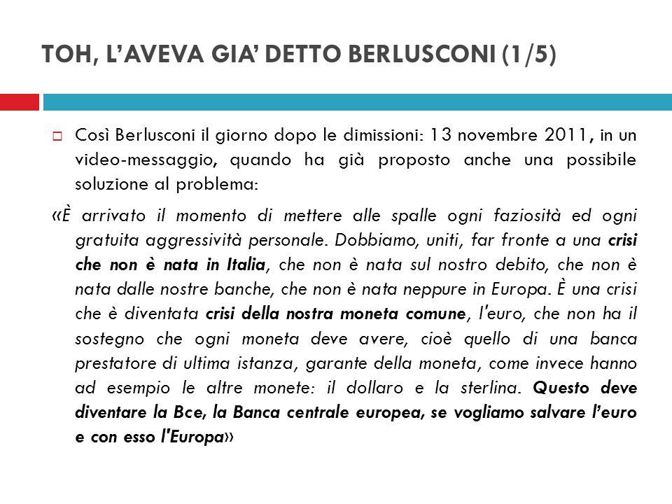 TOH, LAVEVA GIA DETTO BERLUSCONI (1/5) Così Berlusconi il giorno dopo le dimissioni: 13 novembre 2011, in un video-messaggio, quando ha già proposto a
