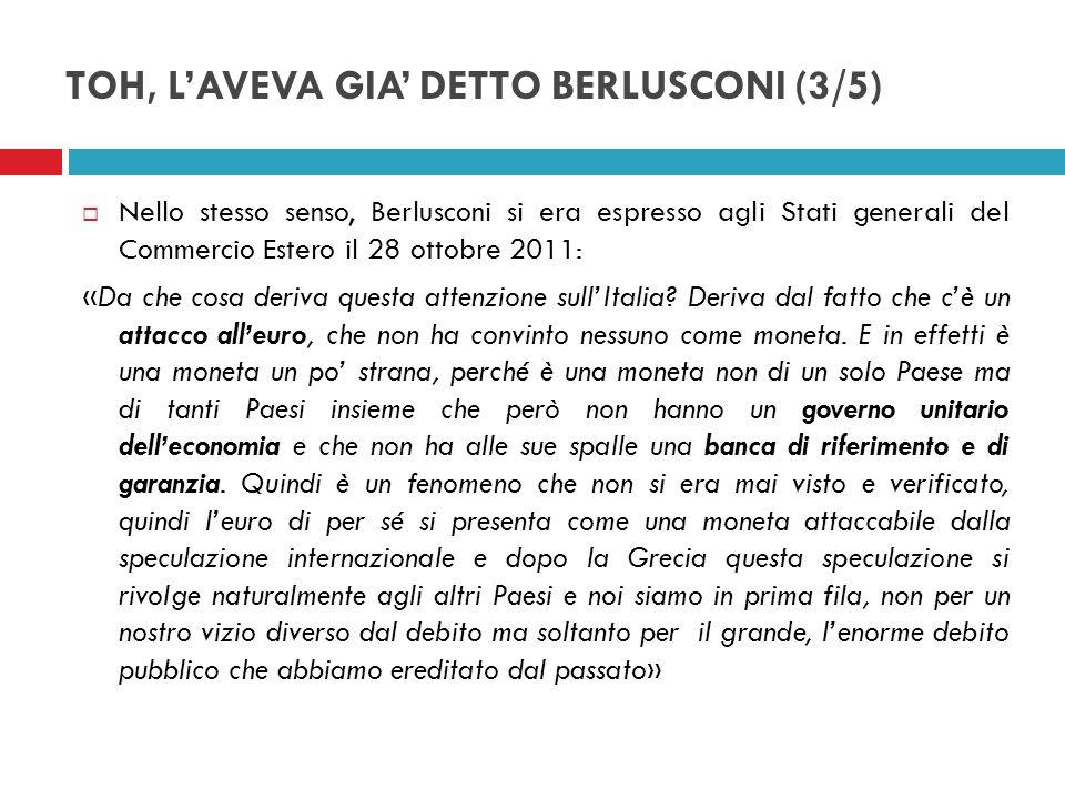 TOH, LAVEVA GIA DETTO BERLUSCONI (3/5) Nello stesso senso, Berlusconi si era espresso agli Stati generali del Commercio Estero il 28 ottobre 2011: «Da