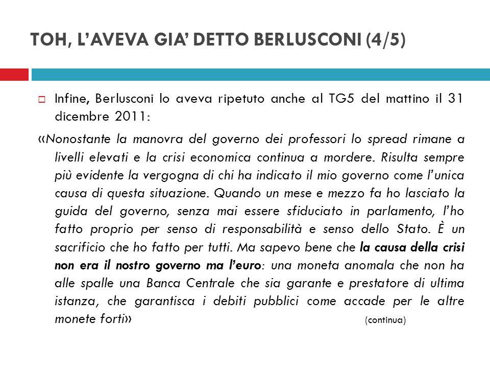 TOH, LAVEVA GIA DETTO BERLUSCONI (4/5) Infine, Berlusconi lo aveva ripetuto anche al TG5 del mattino il 31 dicembre 2011: «Nonostante la manovra del g
