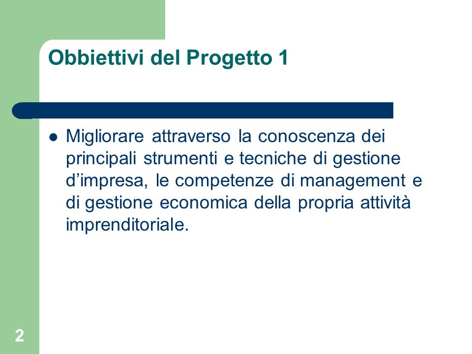 2 Obbiettivi del Progetto 1 Migliorare attraverso la conoscenza dei principali strumenti e tecniche di gestione dimpresa, le competenze di management