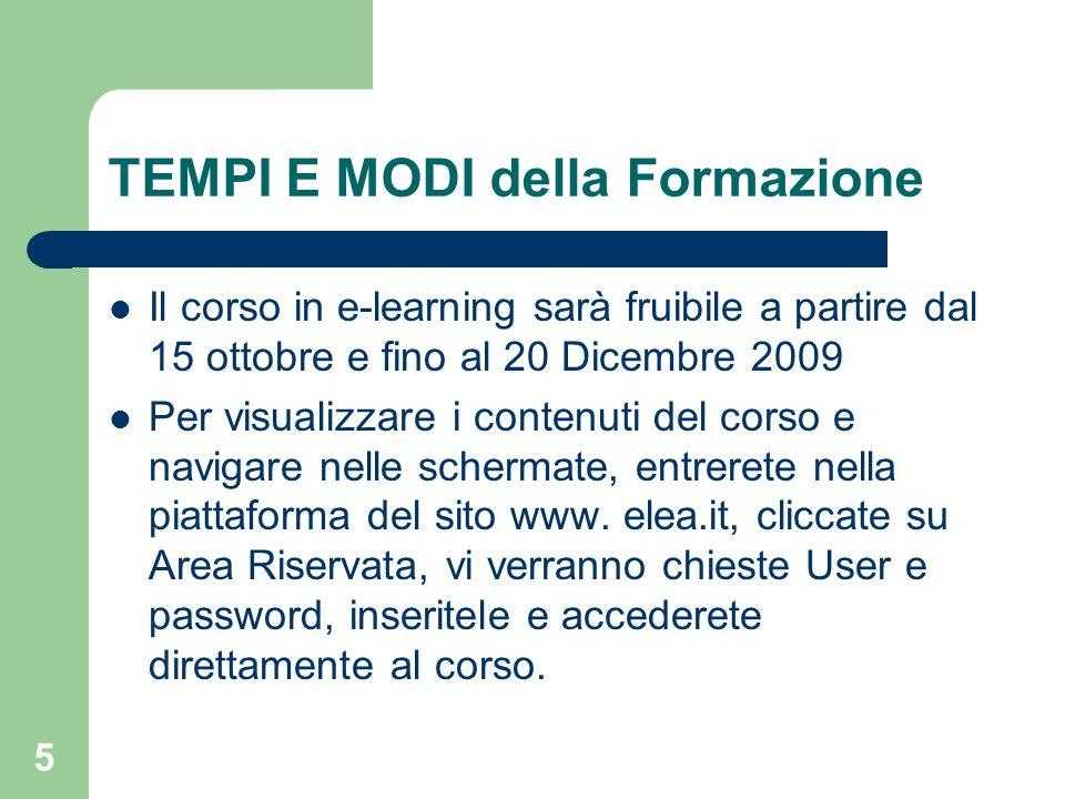 5 TEMPI E MODI della Formazione Il corso in e-learning sarà fruibile a partire dal 15 ottobre e fino al 20 Dicembre 2009 Per visualizzare i contenuti