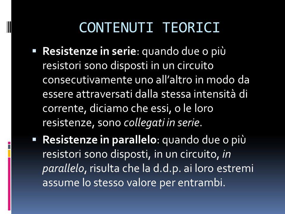 CONTENUTI TEORICI Resistenze in serie: quando due o più resistori sono disposti in un circuito consecutivamente uno allaltro in modo da essere attrave