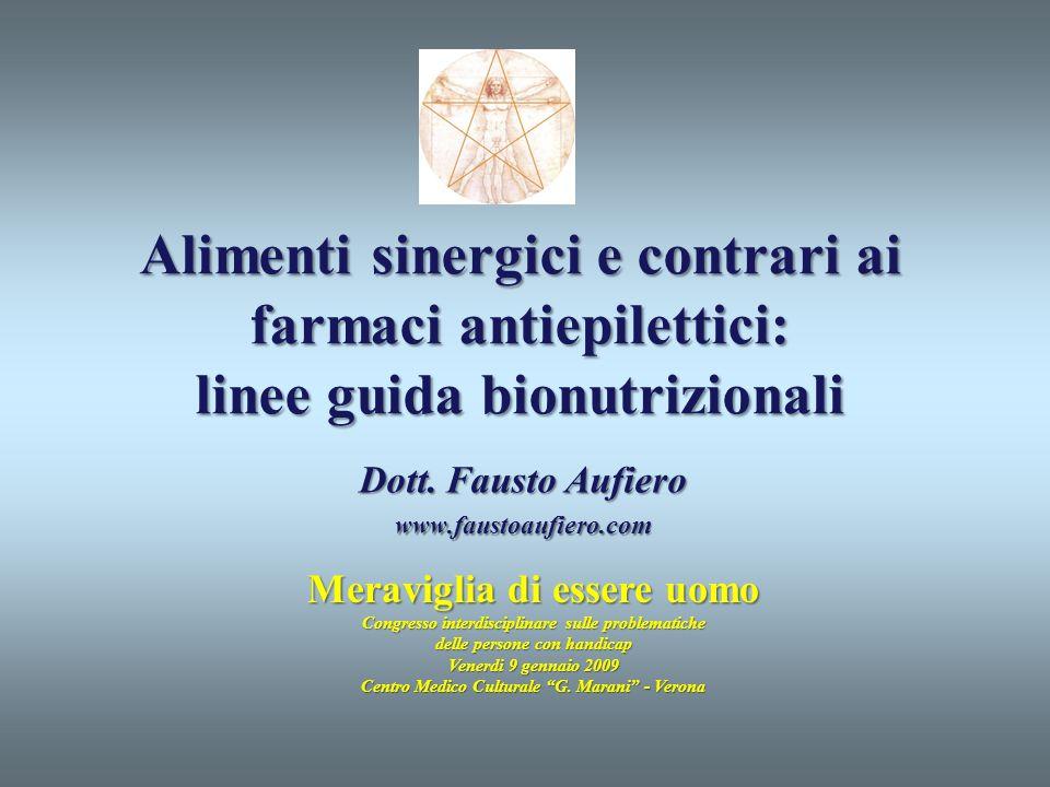 Alimenti sinergici e contrari ai farmaci antiepilettici: linee guida bionutrizionali Dott. Fausto Aufiero www.faustoaufiero.com Meraviglia di essere u