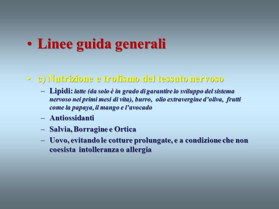 Linee guida generaliLinee guida generali c) Nutrizione e trofismo del tessuto nervosoc) Nutrizione e trofismo del tessuto nervoso –Lipidi: latte (da s