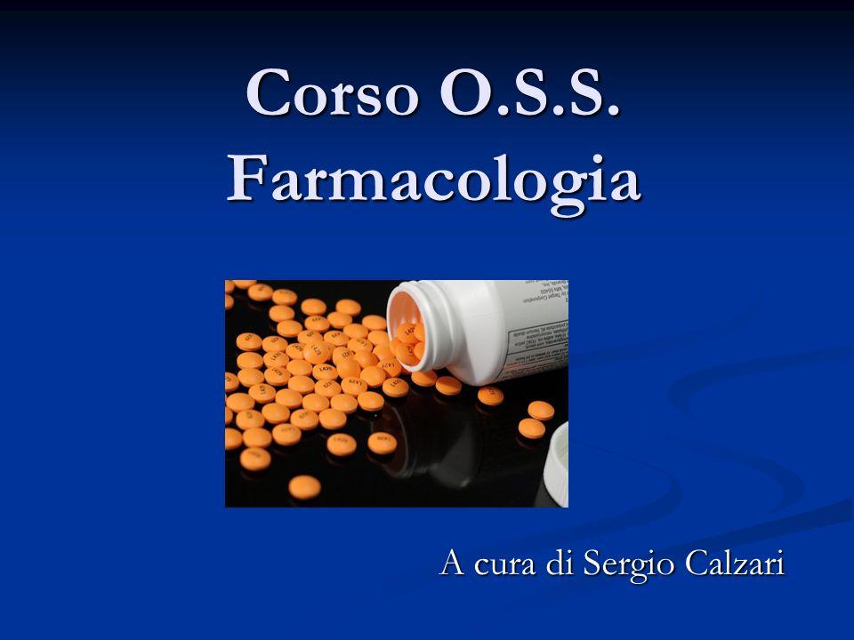 Corso O.S.S. Farmacologia A cura di Sergio Calzari