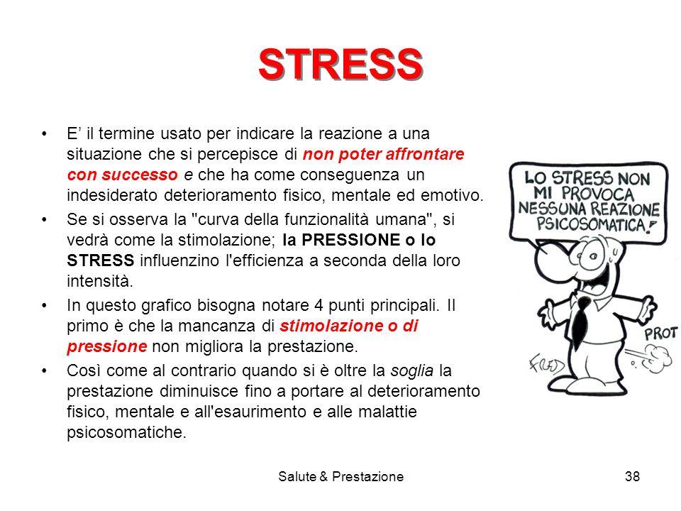 Salute & Prestazione38 STRESS E il termine usato per indicare la reazione a una situazione che si percepisce di non poter affrontare con successo e che ha come conseguenza un indesiderato deterioramento fisico, mentale ed emotivo.