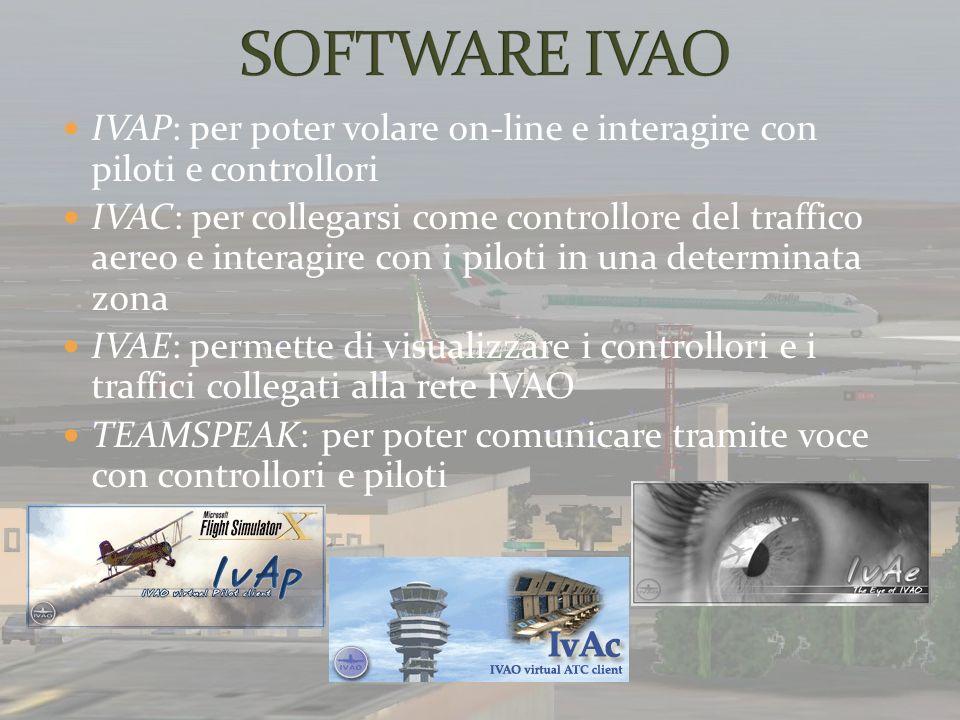 IVAP: per poter volare on-line e interagire con piloti e controllori IVAC: per collegarsi come controllore del traffico aereo e interagire con i pilot