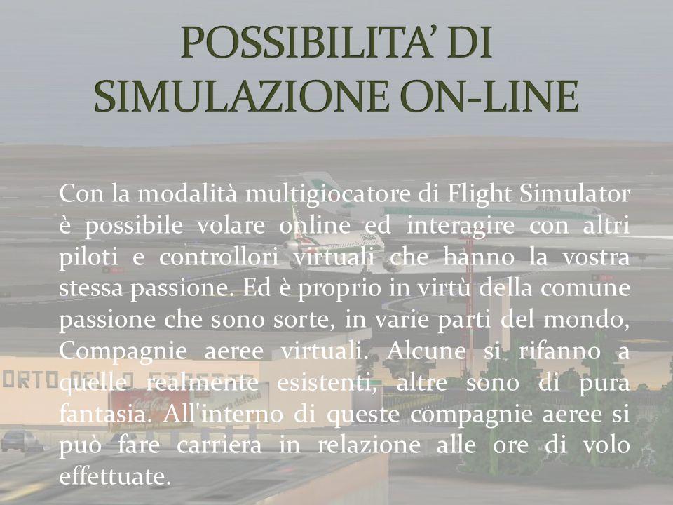 Con la modalità multigiocatore di Flight Simulator è possibile volare online ed interagire con altri piloti e controllori virtuali che hanno la vostra