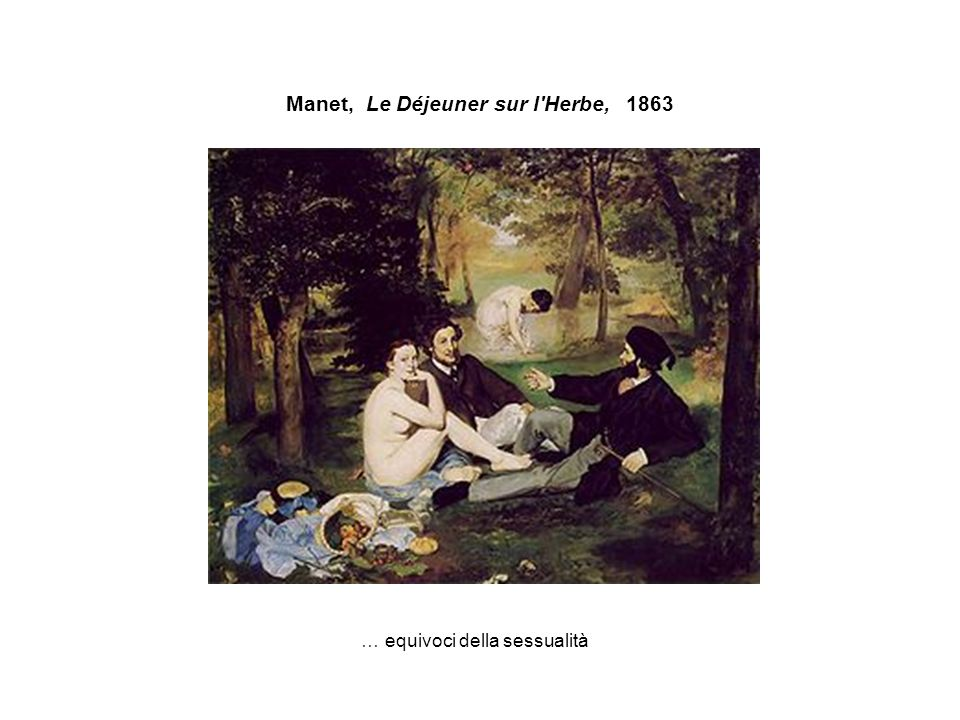 Manet, Le Déjeuner sur l'Herbe, 1863 … equivoci della sessualità