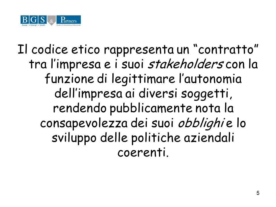 5 Il codice etico rappresenta un contratto tra limpresa e i suoi stakeholders con la funzione di legittimare lautonomia dellimpresa ai diversi soggett