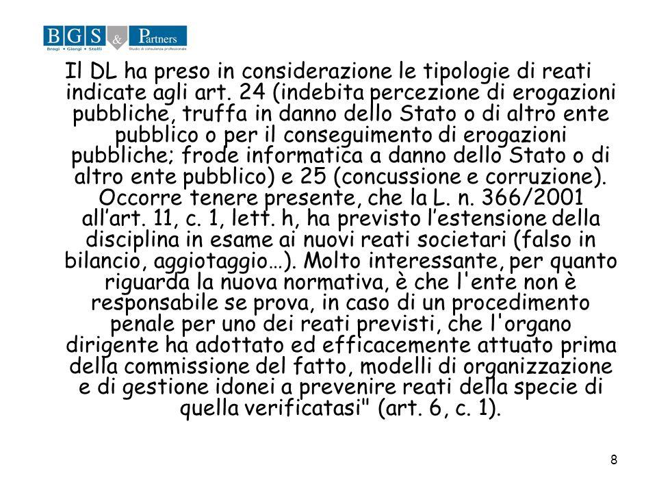 8 Il DL ha preso in considerazione le tipologie di reati indicate agli art. 24 (indebita percezione di erogazioni pubbliche, truffa in danno dello Sta