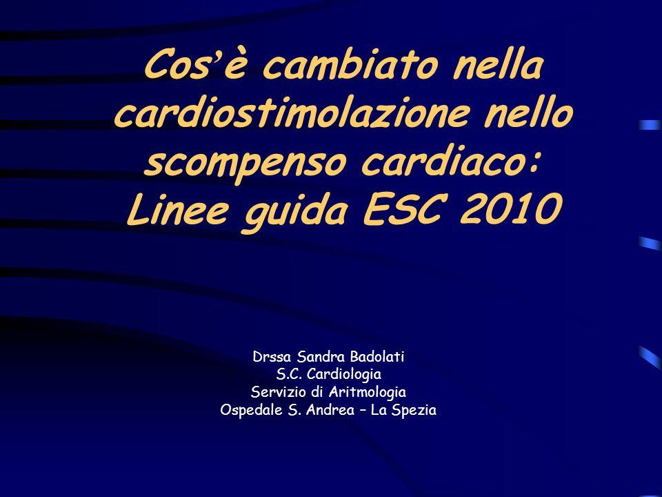 Cos è cambiato nella cardiostimolazione nello scompenso cardiaco: Linee guida ESC 2010 Drssa Sandra Badolati S.C. Cardiologia Servizio di Aritmologia
