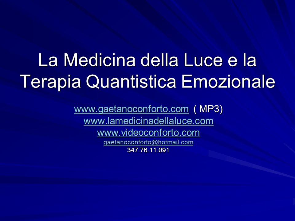 La Medicina della Luce e la Terapia Quantistica Emozionale www.gaetanoconforto.comwww.gaetanoconforto.com ( MP3) www.gaetanoconforto.com www.lamedicin
