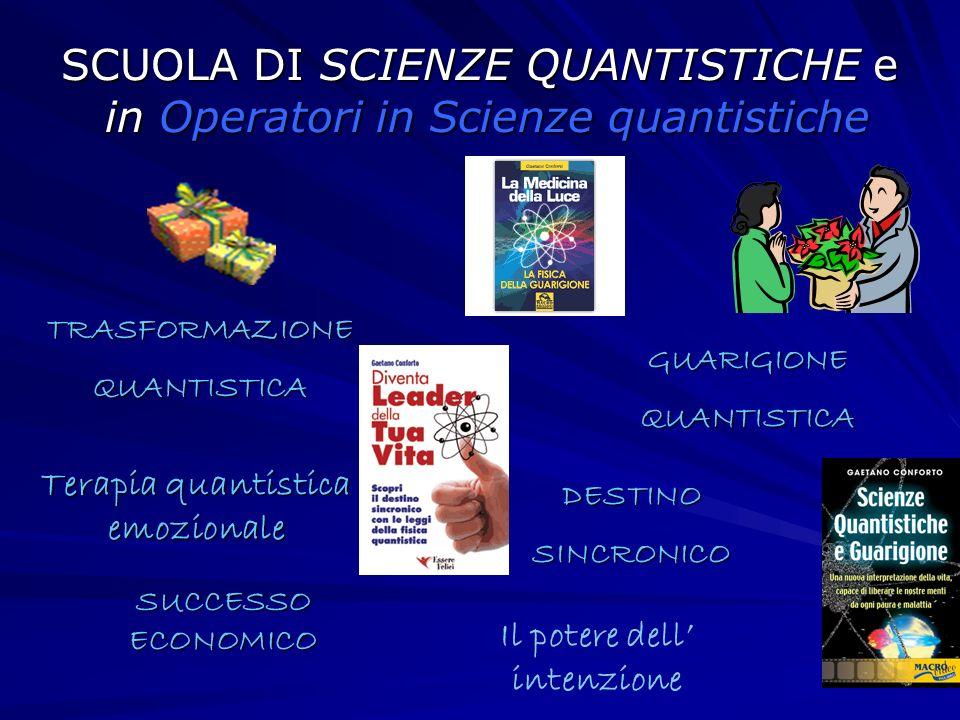 SCUOLA DI SCIENZE QUANTISTICHE e in Operatori in Scienze quantistiche TRASFORMAZIONEQUANTISTICA GUARIGIONEQUANTISTICA Terapia quantistica emozionale D