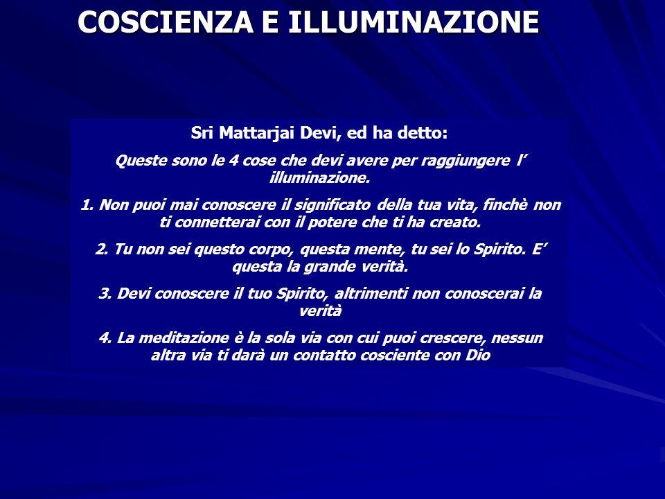 COSCIENZA E ILLUMINAZIONE Sri Mattarjai Devi, ed ha detto: Queste sono le 4 cose che devi avere per raggiungere l illuminazione. 1. Non puoi mai conos