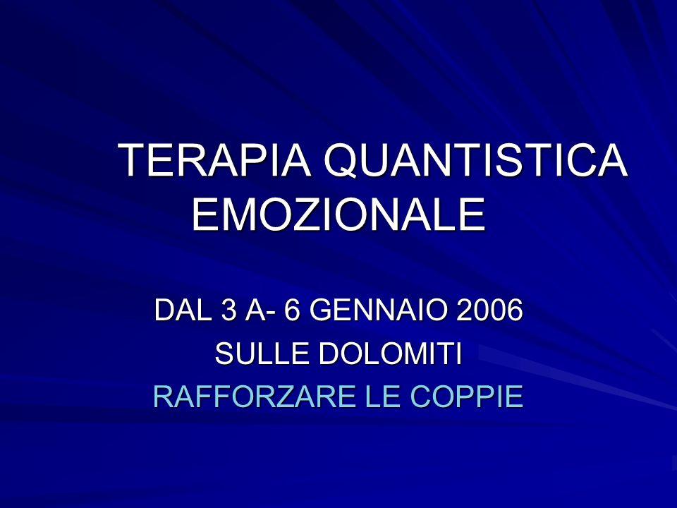 TERAPIA QUANTISTICA EMOZIONALE DAL 3 A- 6 GENNAIO 2006 SULLE DOLOMITI RAFFORZARE LE COPPIE