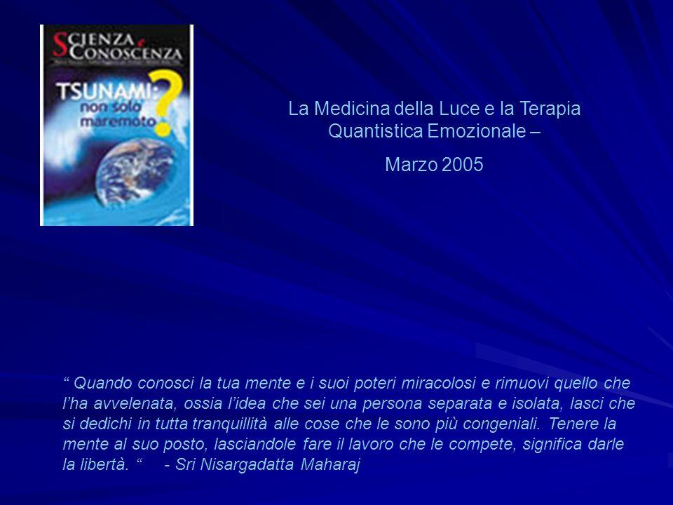 La Medicina della Luce e la Terapia Quantistica Emozionale – Marzo 2005 Quando conosci la tua mente e i suoi poteri miracolosi e rimuovi quello che lh