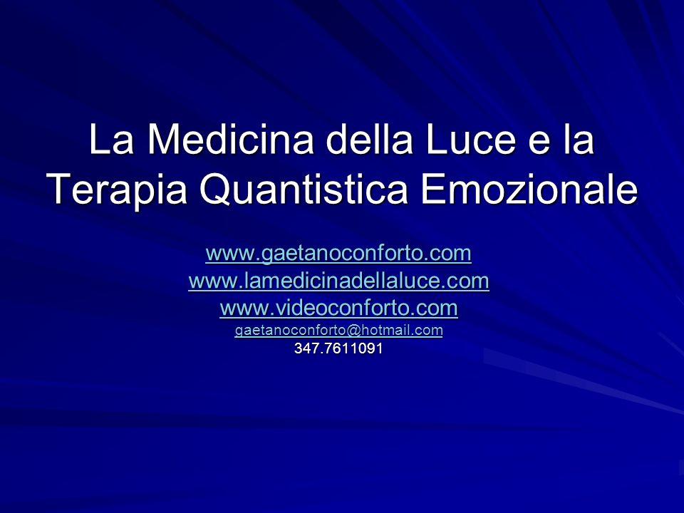 La Medicina della Luce e la Terapia Quantistica Emozionale www.gaetanoconforto.com www.lamedicinadellaluce.com www.videoconforto.com gaetanoconforto@h