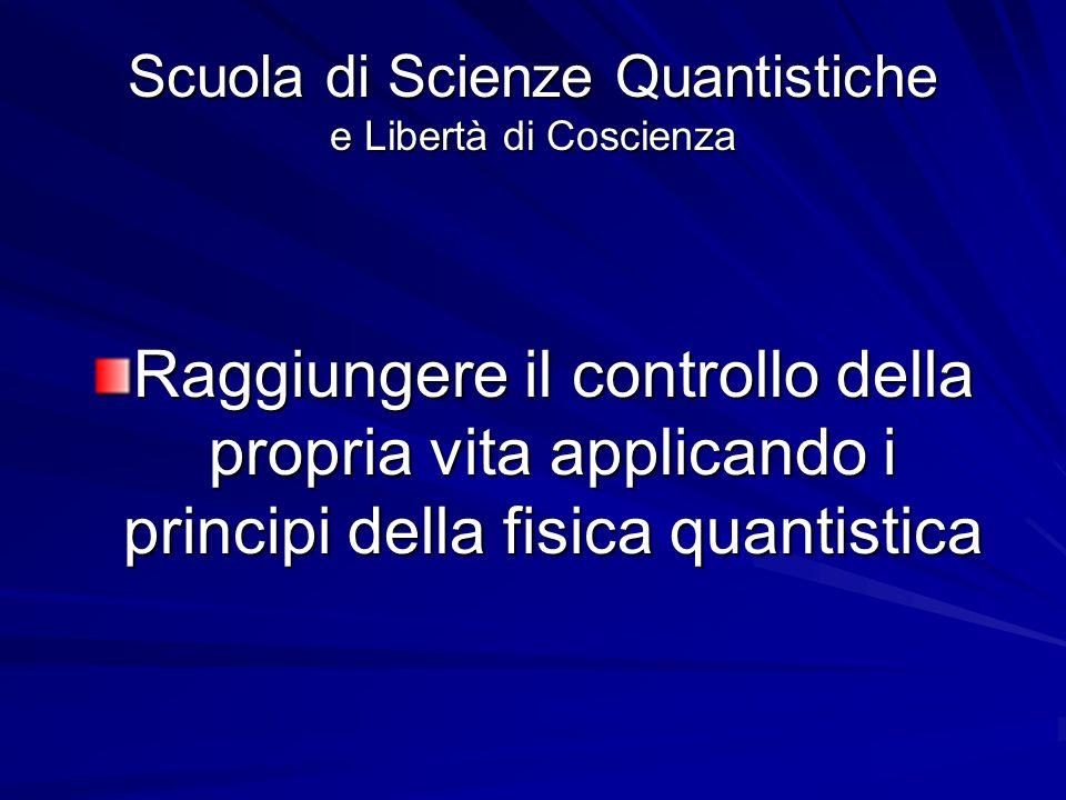 Scuola di Scienze Quantistiche e Libertà di Coscienza 1°Livello Scienze quantistiche e libertà di coscienza e libertà di coscienza ( due giorni) 2°Livello Trasformazione quantistica.