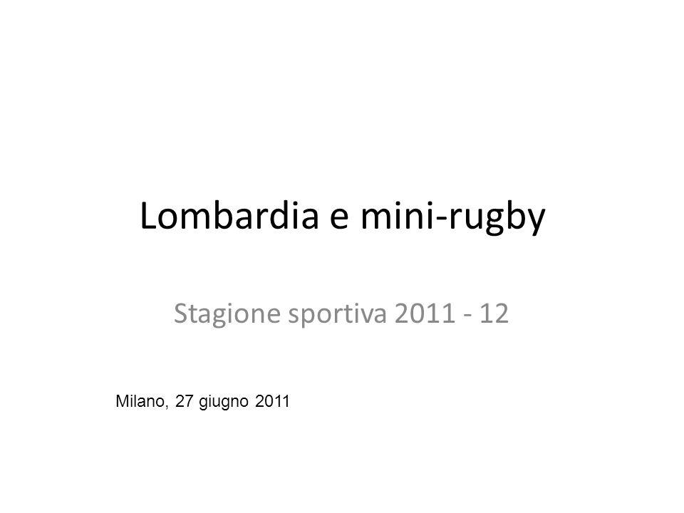 Lombardia e mini-rugby Stagione sportiva 2011 - 12 Milano, 27 giugno 2011