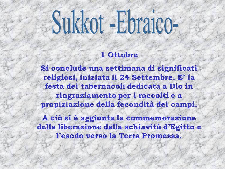 1 Ottobre Si conclude una settimana di significati religiosi, iniziata il 24 Settembre. E la festa dei tabernacoli dedicata a Dio in ringraziamento pe