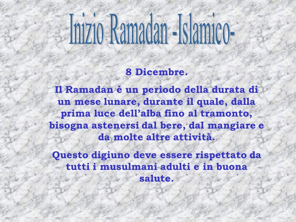 8 Dicembre. Il Ramadan è un periodo della durata di un mese lunare, durante il quale, dalla prima luce dellalba fino al tramonto, bisogna astenersi da