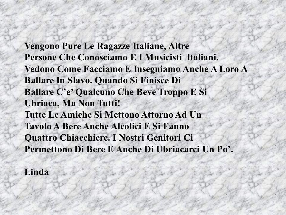 Vengono Pure Le Ragazze Italiane, Altre Persone Che Conosciamo E I Musicisti Italiani. Vedono Come Facciamo E Insegniamo Anche A Loro A Ballare In Sla