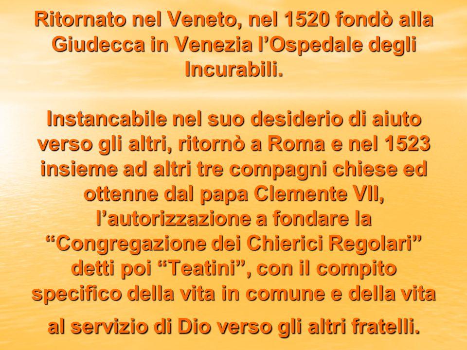 Ritornato nel Veneto, nel 1520 fondò alla Giudecca in Venezia lOspedale degli Incurabili.