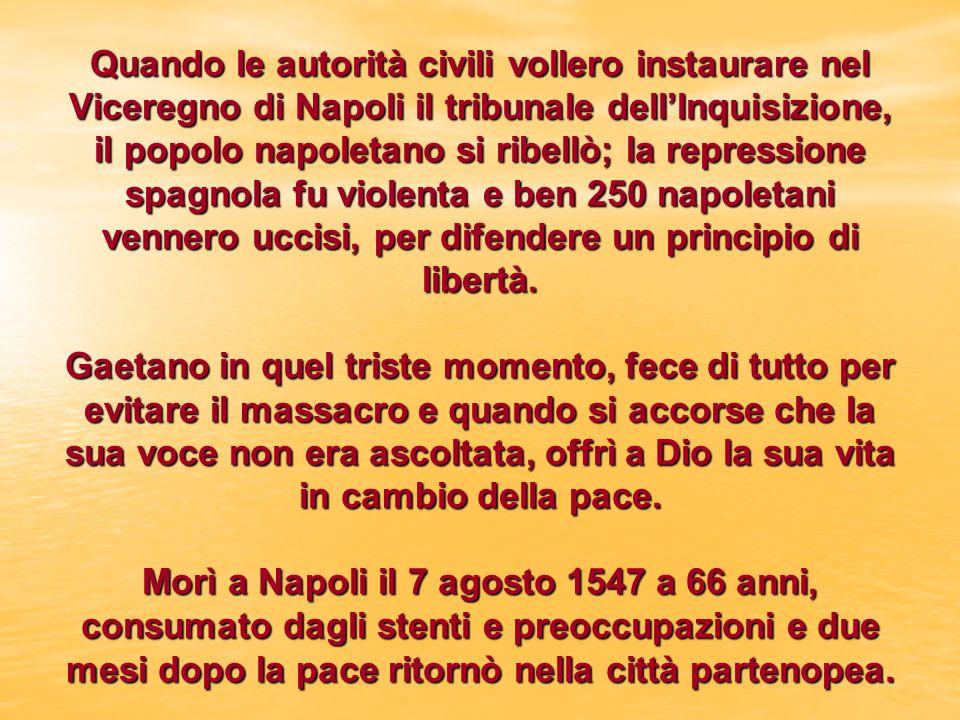 Quando le autorità civili vollero instaurare nel Viceregno di Napoli il tribunale dellInquisizione, il popolo napoletano si ribellò; la repressione spagnola fu violenta e ben 250 napoletani vennero uccisi, per difendere un principio di libertà.