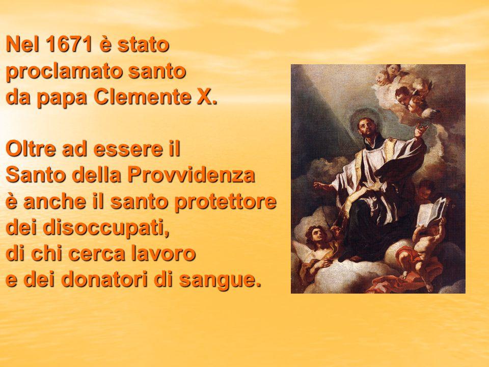 Nel 1671 è stato proclamato santo da papa Clemente X.