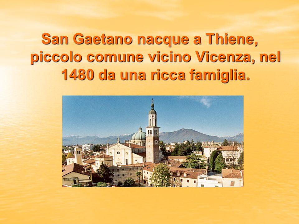 San Gaetano nacque a Thiene, piccolo comune vicino Vicenza, nel 1480 da una ricca famiglia.