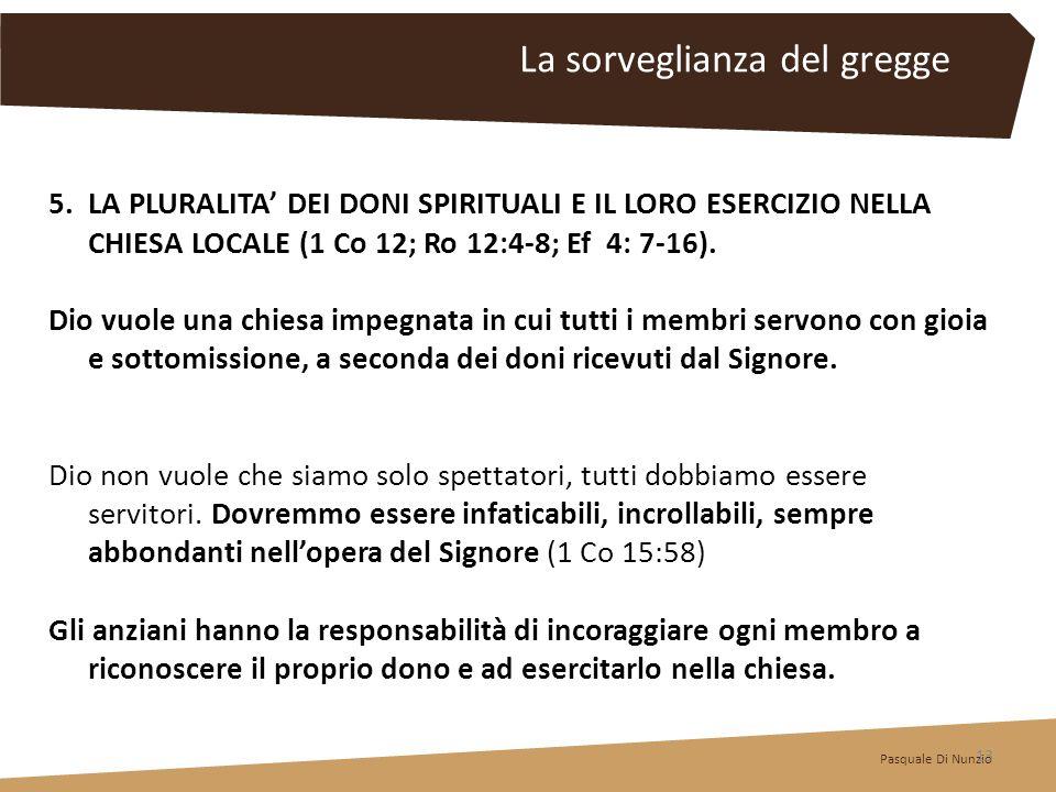 5.LA PLURALITA DEI DONI SPIRITUALI E IL LORO ESERCIZIO NELLA CHIESA LOCALE (1 Co 12; Ro 12:4-8; Ef 4: 7-16). Dio vuole una chiesa impegnata in cui tut