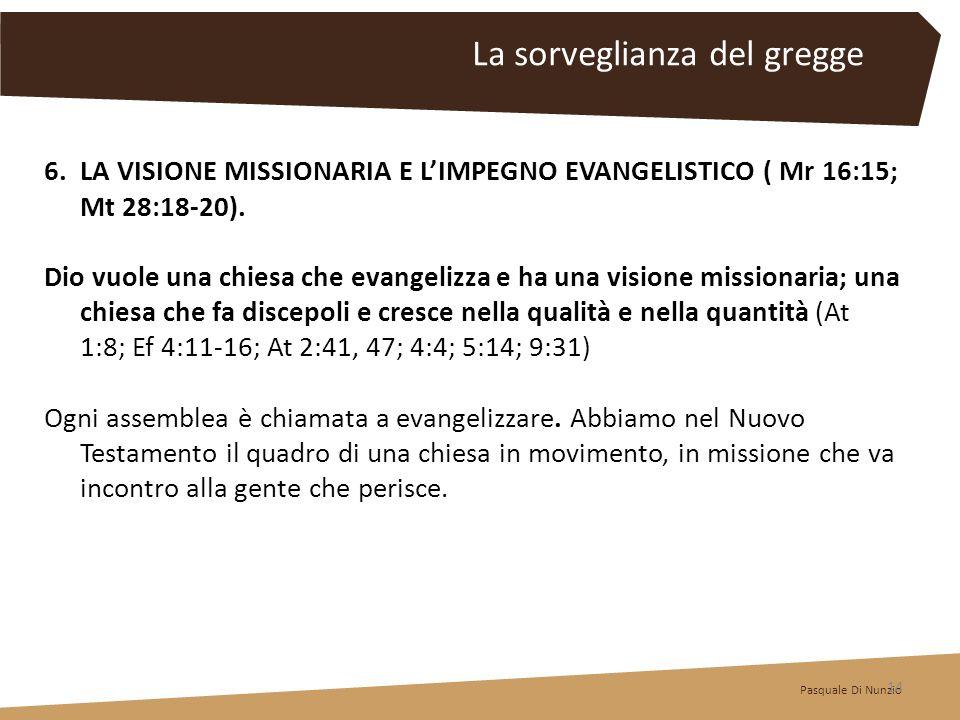 6.LA VISIONE MISSIONARIA E LIMPEGNO EVANGELISTICO ( Mr 16:15; Mt 28:18-20). Dio vuole una chiesa che evangelizza e ha una visione missionaria; una chi