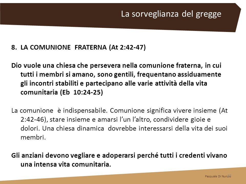 8.LA COMUNIONE FRATERNA (At 2:42-47) Dio vuole una chiesa che persevera nella comunione fraterna, in cui tutti i membri si amano, sono gentili, freque