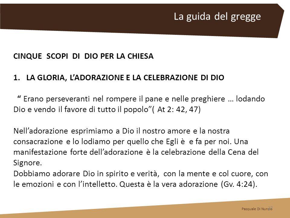 CINQUE SCOPI DI DIO PER LA CHIESA 1. LA GLORIA, LADORAZIONE E LA CELEBRAZIONE DI DIO Erano perseveranti nel rompere il pane e nelle preghiere … lodand
