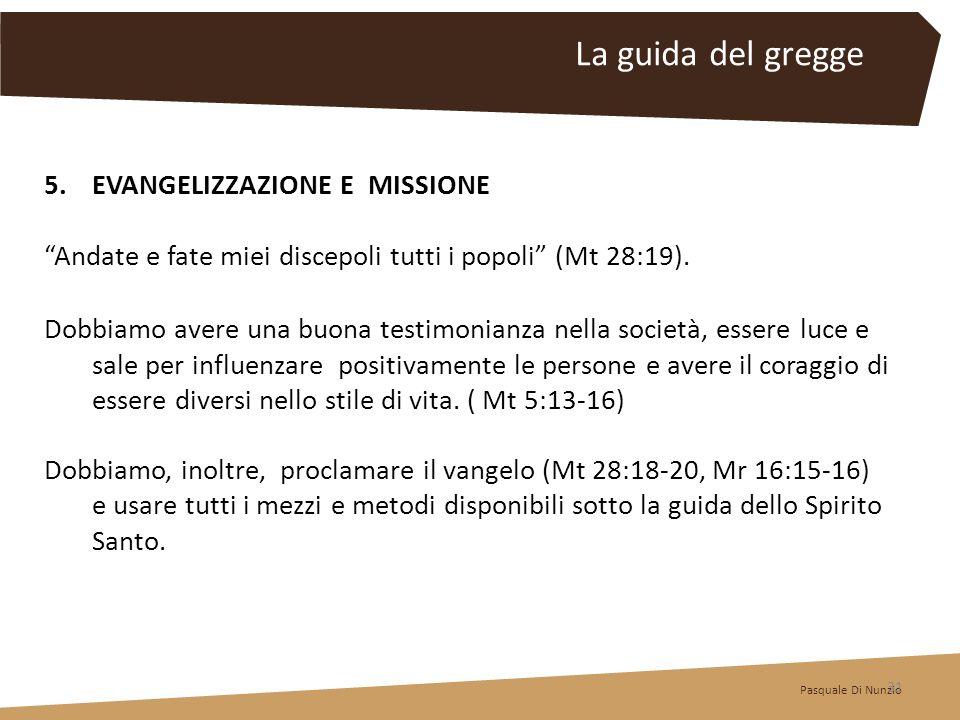 5.EVANGELIZZAZIONE E MISSIONE Andate e fate miei discepoli tutti i popoli (Mt 28:19). Dobbiamo avere una buona testimonianza nella società, essere luc