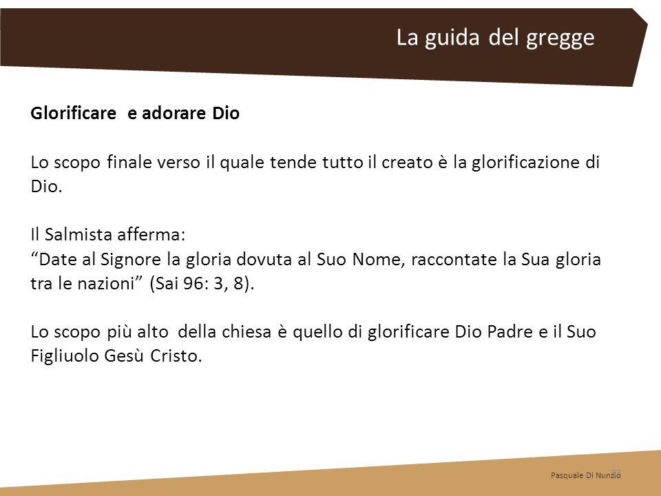 Glorificare e adorare Dio Lo scopo finale verso il quale tende tutto il creato è la glorificazione di Dio. Il Salmista afferma: Date al Signore la glo